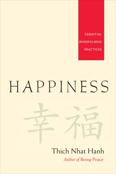 Happiness: Essential Mindfulness Practices, Nhat Hanh, Thich