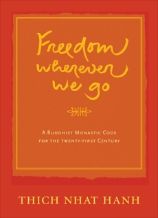 Freedom Wherever We Go: A Buddhist Monastic Code for the Twenty-first Century, Nhat Hanh, Thich