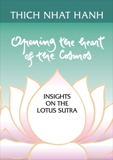 Opening the Heart of the Cosmos: Insights on the Lotus Sutra, Nhat Hanh, Thich