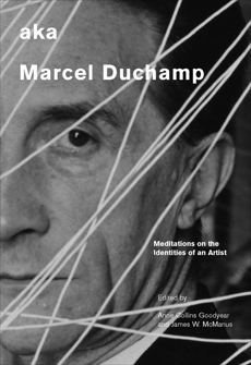 aka Marcel Duchamp: Meditations on the Identities of an Artist,