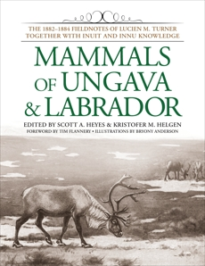 Mammals of Ungava and Labrador: The 1882-1884 Fieldnotes of Lucien M. Turner together with Inuit and Innu Knowledge,