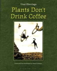 Plants Don't Drink Coffee, Elorriaga, Unai