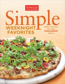 Simple Weeknight Favorites: More Than 200 No-Fuss, Fullproof Meals,