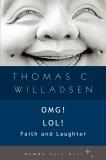 OMG! LOL! Faith and Laughter, Thomas C & Willadsen