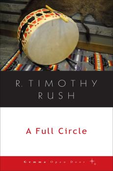 A Full Circle, R. Timothy Rush