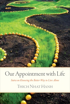 Our Appointment with Life: Sutra on Knowing the Better Way to Live Alone, Nhat Hanh, Thich
