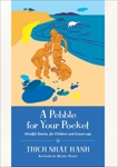 A Pebble for Your Pocket: Mindful Stories for Children and Grown-ups, Nhat Hanh, Thich
