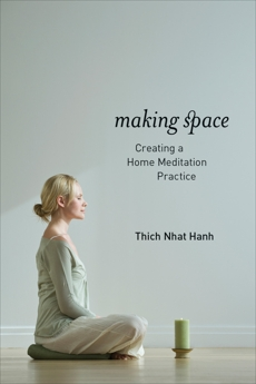 Making Space: Creating a Home Meditation Practice, Nhat Hanh, Thich