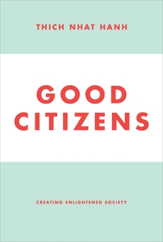 Good Citizens: Creating Enlightened Society, Nhat Hanh, Thich