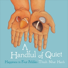 A Handful of Quiet: Happiness in Four Pebbles, Nhat Hanh, Thich