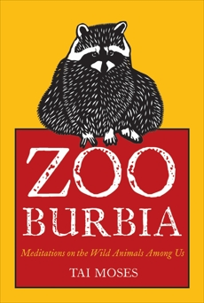 Zooburbia: Meditations on the Wild Animals Among Us, Moses, Tai