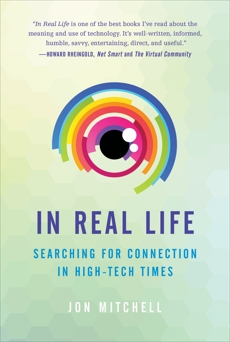In Real Life: Searching for Connection in High-Tech Times