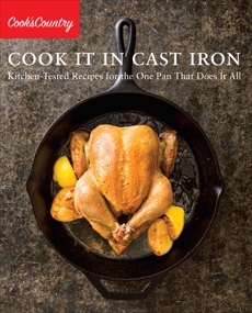 Cook It in Cast Iron: Kitchen-Tested Recipes for the One Pan That Does It All,