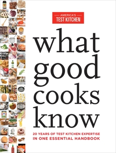 What Good Cooks Know: 20 Years of Test Kitchen Expertise in One Essential Handbook,