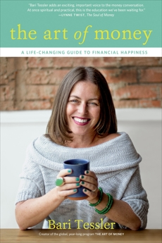 The Art of Money: A Life-Changing Guide to Financial Happiness, Tessler, Bari