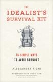 Idealist's Survival Kit, The: 75 Simple Ways to Avoid Burnout, Pigni, Alessandra