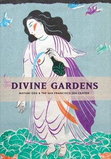 Divine Gardens: Mayumi Oda and the San Francisco Zen Center,