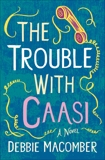 The Trouble with Caasi: A Novel, Macomber, Debbie