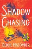 Shadow Chasing: A Novel, Macomber, Debbie