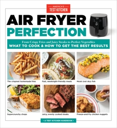 Air Fryer Perfection: From Crispy Fries and Juicy Steaks to Perfect Vegetables, What to Cook & How to  Get the Best Results,