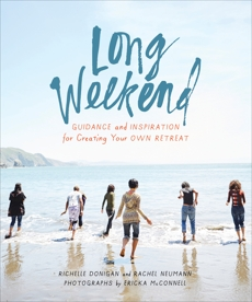 Long Weekend: Guidance and Inspiration for Creating Your Own Personal Retreat, Donigan, Richelle Sigele & Neumann, Rachel