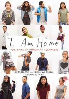 I Am Home: Portraits of Immigrant Teenagers,