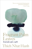 Fragrant Palm Leaves: Journals 1962-1966, Nhat Hanh, Thich