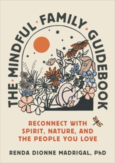 The Mindful Family Guidebook: Reconnect with Spirit, Nature, and the People You Love, Dionne Madrigal, Renda
