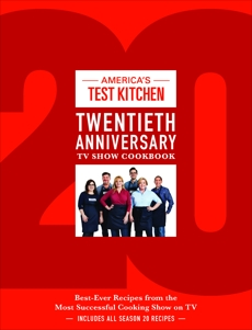 America's Test Kitchen Twentieth Anniversary TV Show Cookbook: Best-Ever Recipes from the Most Successful Cooking Show on TV,
