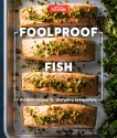 Foolproof Fish: Modern Recipes for Everyone, Everywhere,