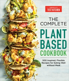 The Complete Plant-Based Cookbook: 500 Inspired, Flexible Recipes for Eating Well Without Meat,