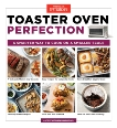 Toaster Oven Perfection: A Smarter Way to Cook on a Smaller Scale,