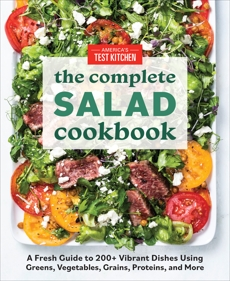 The Complete Salad Cookbook: A Fresh Guide to 200+ Vibrant Dishes Using Greens, Vegetables, Grains, Proteins, and More,