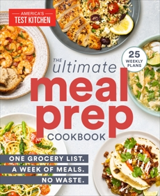 The Ultimate Meal-Prep Cookbook: One Grocery List. A Week of Meals. No Waste.,