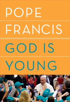 God Is Young: A Conversation, Pope Francis