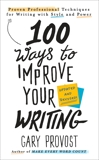 100 Ways to Improve Your Writing (Updated): Proven Professional Techniques for Writing with Style and Power, Provost, Gary