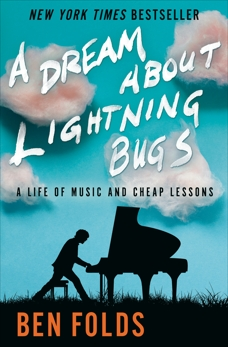 A Dream About Lightning Bugs: A Life of Music and Cheap Lessons, Folds, Ben