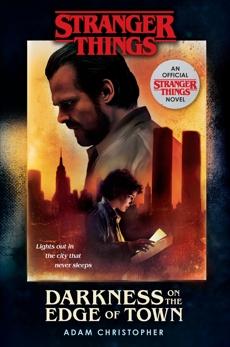 Stranger Things: Darkness on the Edge of Town: An Official Stranger Things Novel, Christopher, Adam