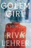 Golem Girl: A Memoir, Lehrer, Riva