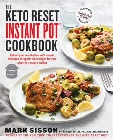 The Keto Reset Instant Pot Cookbook: Reboot Your Metabolism with Simple, Delicious Ketogenic Diet Recipes for Your Electric Pressure Cooker: A Keto Diet Cookbook, Sisson, Mark & Taylor, Lindsay & McGowan, Layla & Sisson, Mark