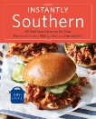 Instantly Southern: 85 Southern Favorites for Your Pressure Cooker, Multicooker, and Instant Pot® : A Cookbook, Castle, Sheri
