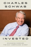 Invested: Changing Forever the Way Americans Invest, Schwab, Charles
