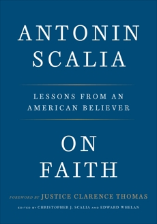On Faith: Lessons from an American Believer, Scalia, Antonin