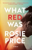What Red Was: A Novel, Price, Rosie