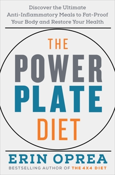 The Power Plate Diet: Discover the Ultimate Anti-Inflammatory Meals to Fat-Proof Your Body and Restore Your Health, Oprea, Erin
