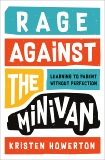 Rage Against the Minivan: Learning to Parent Without Perfection, Howerton, Kristen