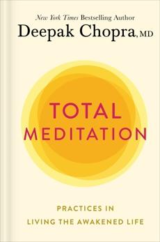 Total Meditation: Practices in Living the Awakened Life, Chopra, Deepak