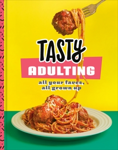 Tasty Adulting: All Your Faves, All Grown Up: A Cookbook, Tasty