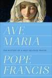 Ave Maria: The Mystery of a Most Beloved Prayer, Pope Francis