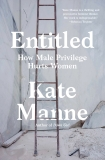 Entitled: How Male Privilege Hurts Women, Manne, Kate